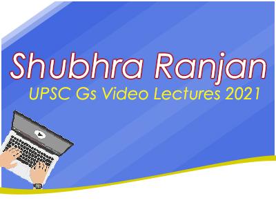 Shubhra Ranjan UPSC Gs Video Lectures 2021